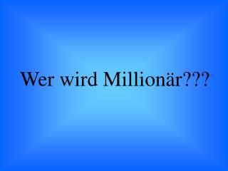 Wer wird Million�r???