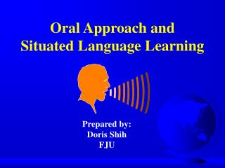Oral Approach and  Situated Language Learning