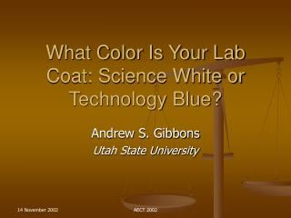 What Color Is Your Lab Coat: Science White or Technology Blue?