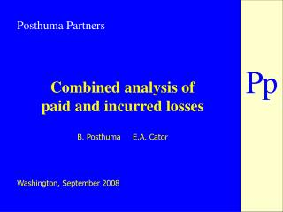 Combined analysis of  paid and incurred losses B. Posthuma     E.A. Cator