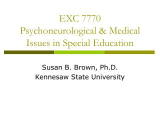 EXC 7770  Psychoneurological & Medical Issues in Special Education