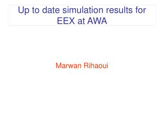 Up to date simulation results for EEX at AWA