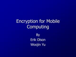 Encryption for Mobile Computing