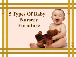 """5 Types Of Baby Nursery Furniture  """