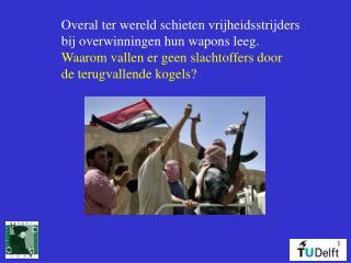 Overal ter wereld schieten vrijheidsstrijders bij overwinningen hun wapons leeg.