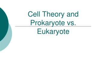 Cell Theory and Prokaryote vs. Eukaryote