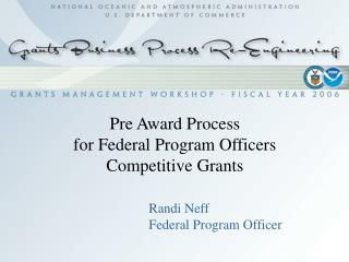 Pre Award Process  for Federal Program Officers Competitive Grants