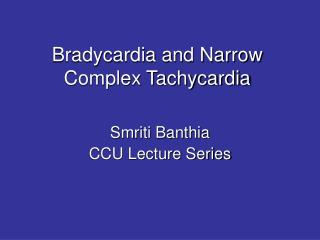 Bradycardia and Narrow Complex Tachycardia