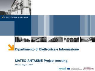 Dipartimento di Elettronica e Informazione MATEO-ANTASME Project meeting Milano, May 21, 2007