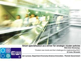 Smart specialisation as a driver for strategic cluster policies RIS3 ECA Workshop: