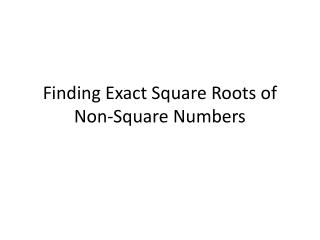 Finding Exact Square Roots of Non-Square Numbers