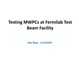 Testing MWPCs at  Fermilab  Test Beam  Facility