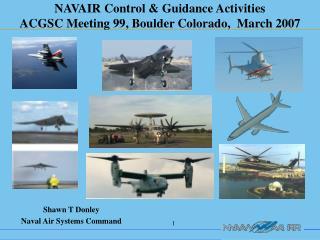 NAVAIR Control & Guidance Activities ACGSC Meeting 99, Boulder Colorado,  March 2007