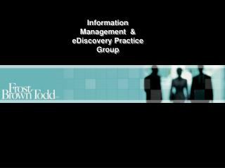 Information Management  & eDiscovery Practice Group