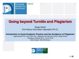 Going beyond  Turnitin  and Plagiarism Serge Noiret EUI History Information Specialist (Ph.D.)