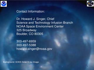 Contact Information: Dr. Howard J. Singer, Chief Science and Technology Infusion Branch