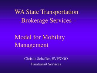 WA State Transportation      Brokerage Services – Model for Mobility Management