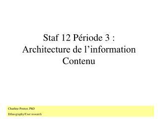 Staf 12 P�riode 3 : Architecture de l�information Contenu