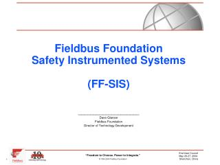 Fieldbus Foundation Safety Instrumented Systems (FF-SIS) ____________________ Dave Glanzer