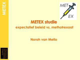 METEX studie expectatief  beleid  vs. methotrexaat Norah van Mello
