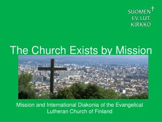 T he Church Exists  by  Mission