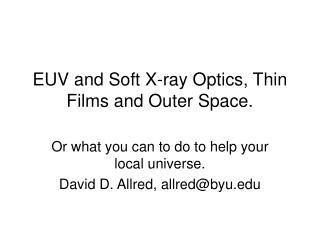 EUV and Soft X-ray Optics, Thin Films and Outer Space.