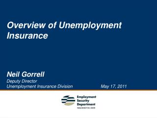 Overview of Unemployment Insurance Neil Gorrell Deputy Director