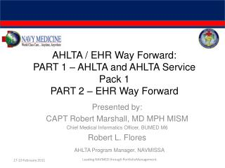 AHLTA / EHR Way Forward: PART 1 – AHLTA and AHLTA Service Pack 1 PART 2 – EHR Way Forward