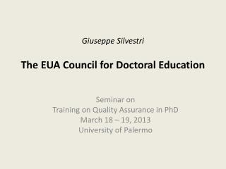 Giuseppe Silvestri The EUA  Council  for  Doctoral Education