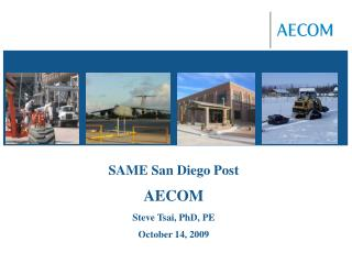SAME San Diego Post AECOM Steve Tsai, PhD, PE October 14, 2009