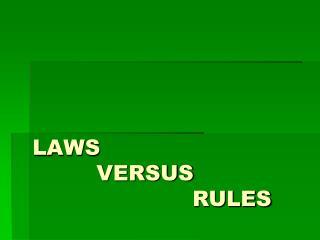 LAWS  VERSUS RULES