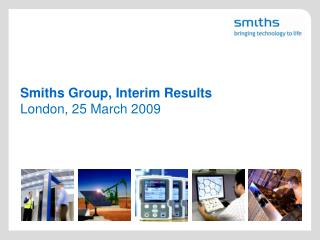 Smiths Group, Interim Results  London, 25 March 2009