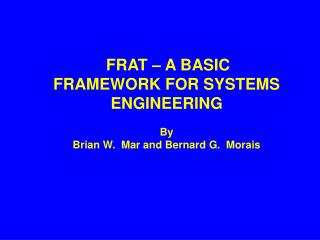 FRAT   A BASIC FRAMEWORK FOR SYSTEMS ENGINEERING  By Brian W.  Mar and Bernard G.  Morais