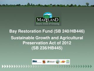 Bay Restoration Fund (SB 240/HB446) Sustainable Growth and Agricultural Preservation Act of 2012
