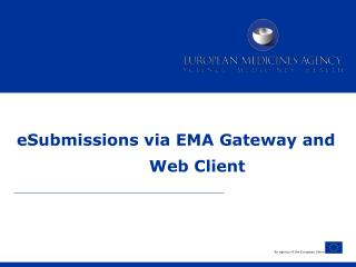eSubmissions via EMA Gateway and Web Client