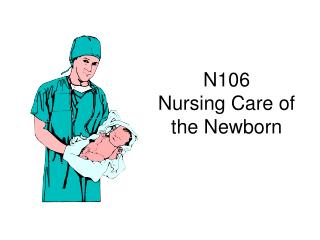 N106 Nursing Care of the Newborn