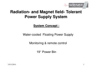 Radiation- and Magnet field- Tolerant Power Supply System