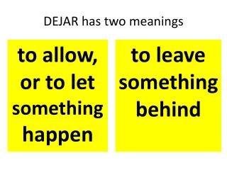 DEJAR has  two meanings