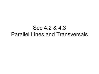 Sec 4.2 & 4.3 Parallel Lines and Transversals