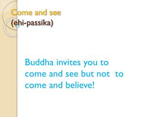Come and see (ehi-passika)