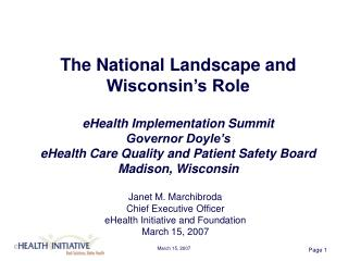 Janet M. Marchibroda Chief Executive Officer eHealth Initiative and Foundation March 15, 2007
