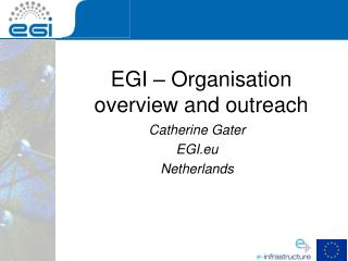 EGI � Organisation overview and outreach