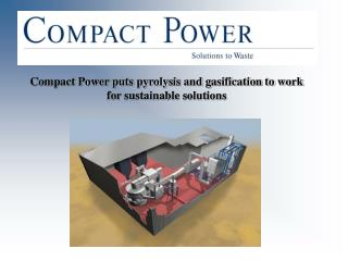 Compact Power puts pyrolysis and gasification to work for sustainable solutions