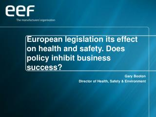 European legislation its effect on health and safety. Does policy inhibit business success?