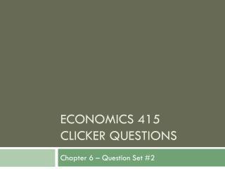 Economics 415 clicker questions