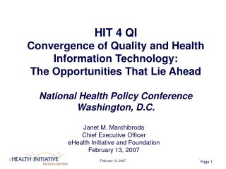 Janet M. Marchibroda Chief Executive Officer eHealth Initiative and Foundation February 13, 2007