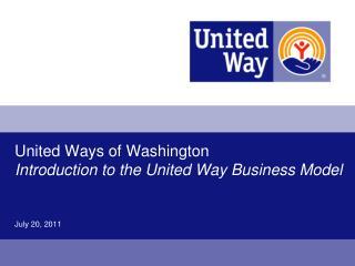United Ways of Washington Introduction to the United Way Business Model