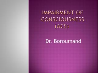 Impairment of Consciousness (ACS)