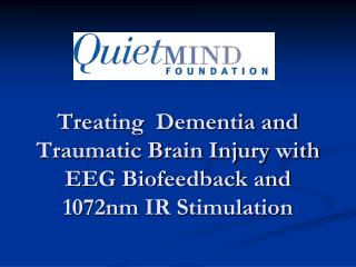 Treating  Dementia and Traumatic Brain Injury with EEG Biofeedback and 1072nm IR Stimulation