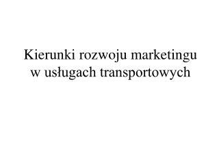 Kierunki rozwoju marketingu  w usługach transportowych